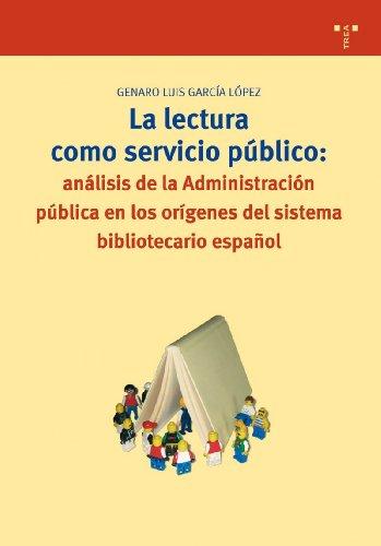 La lectura como servicio público: análisis de la administración pública en los orígenes del sistema bibliotecario español (Biblioteconomía y Administración Cultural)