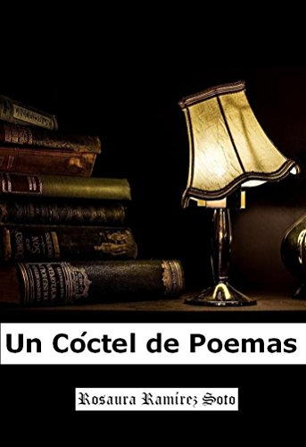 Un Cóctel de Poemas por Rosaura Ramírez Soto