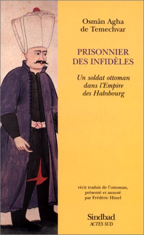 Prisonnier des infidèles. Un soldat ottoman dans l'empire des Habsbourg