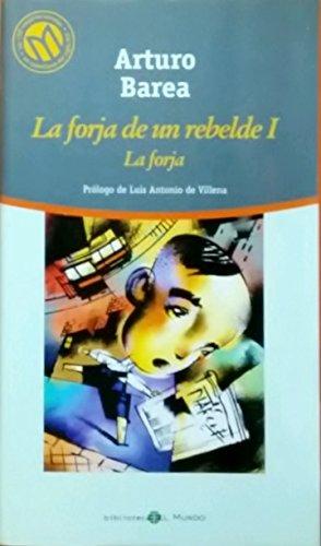 La Forja de un Rebelde, Vol. 1: La Forja (Las 100 Mejores Novelas en Castellano del Siglo XX)