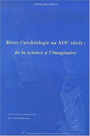 Rêver l'archéologie au XIXème siècle : de la science à l'imaginaire