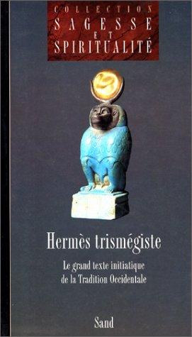 Hermès trismégiste : Le grand texte initiatique de la tradition occidentale par Trismégiste Hermès