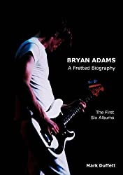 Bryan Adams: A Fretted Biography - The First Six Albums by Mark Duffett (2012-06-04)
