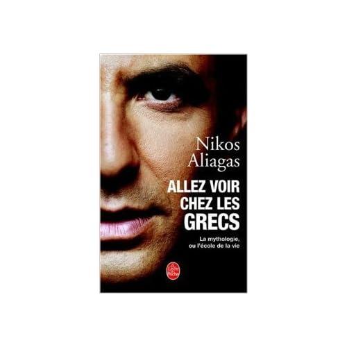Allez voir chez les Grecs : La mythologie ou l'école de la vie de N. Aliagas ( 11 février 2004 )