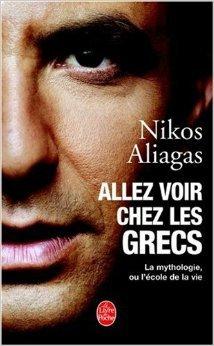 Allez voir chez les Grecs : La mythologie ou l'cole de la vie de N. Aliagas ( 11 fvrier 2004 )