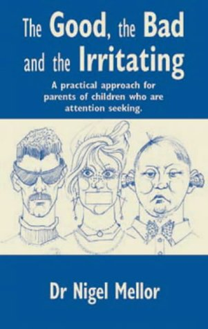 The Good, the Bad and the Irritating: A Practical Approach for Parents of Children who are Attention Seeking (Lucky Duck Books)