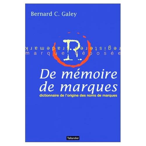DE MEMOIRE DE MARQUES. Dictionnaire de l'origine des noms de marque