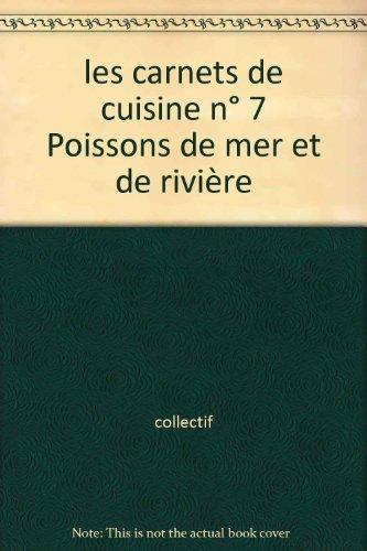 les carnets de cuisine n° 7 Poissons de mer et de rivière