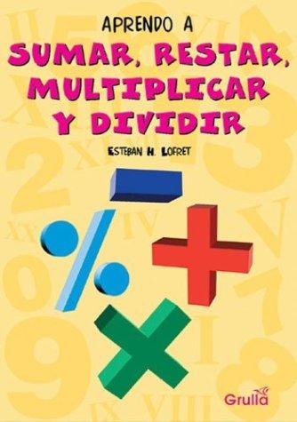 Aprendo a sumar, restar, multiplicar y dividir/I learn how to add, subtract, multiply and divide por Esteban H. Lofret