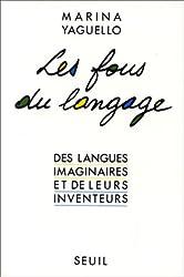 Les Fous du langage. Des langues imaginaires et de leurs inventeurs