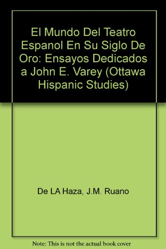 El Mundo Del Teatro Espanol En Su Siglo De Oro: Ensayos Dedicados a John E. Varey (Ottawa Hispanic Studies) por J.M. Ruano De LA Haza