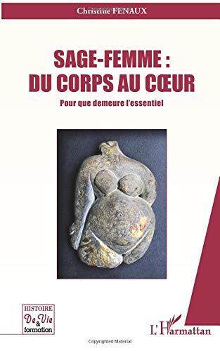 Sage Femme du Corps au Coeur pour Que Demeure l'Essentiel par Christine Fenaux