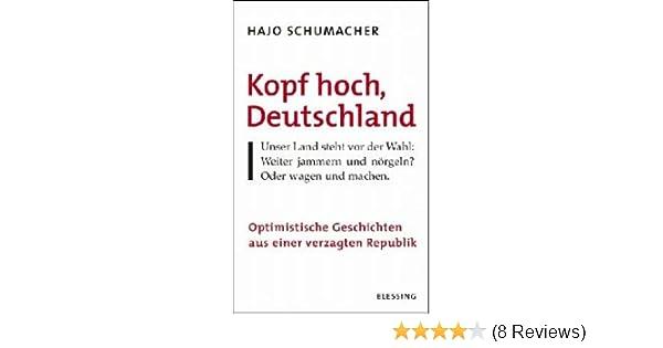 Kopf hoch, Deutschland: Optimistische Geschichten aus einer ...