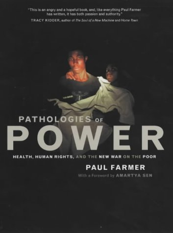 Pathologies of Power: Health, Human Rights, and the New War on the Poor (California Series in Public Anthropology)