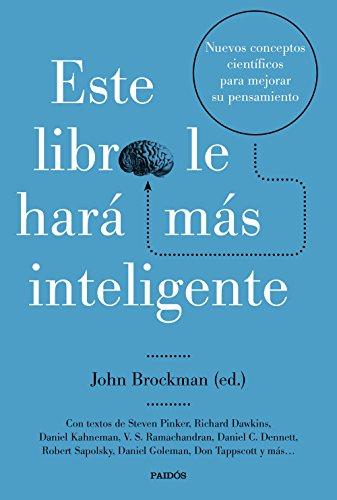 Este libro le hará más inteligente: Nuevos conceptos científicos para mejorar su pensamiento (Contextos) por John Brockman