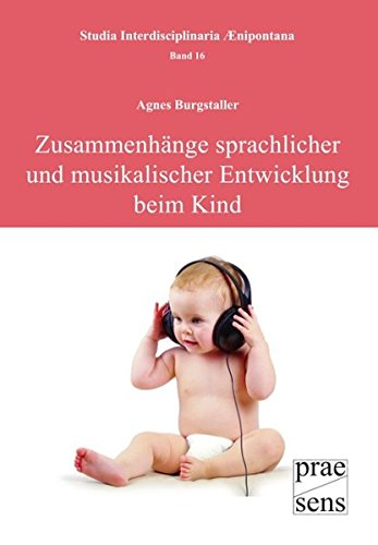 Zusammenhänge sprachlicher und musikalischer Entwicklung beim Kind (Studia Interdisciplinaria Aenipontana)