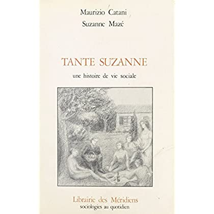 Tante Suzanne : une histoire de vie sociale (Sociologies au quotidien)