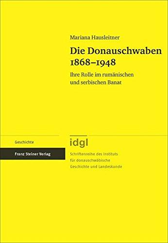 Die Donauschwaben 1868-1948: Ihre Rolle im rumänischen und serbischen Banat (Schriftenreihe des Instituts für donauschwäbische Geschichte und Landeskunde)