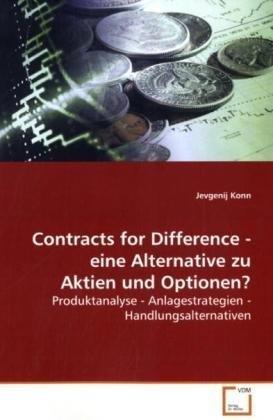 Contracts for Difference - eine Alternative zu Aktien und Optionen?: Produktanalyse - Anlagestrategien - Handlungsalternativen