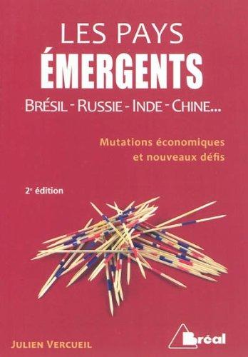 Les pays émergents : Brésil, Russie, Inde, Chine... Mutations économiques et nouveaux défis