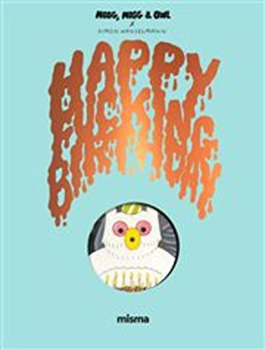 Megg, Mogg & Owl : Happy Fucking Birthday