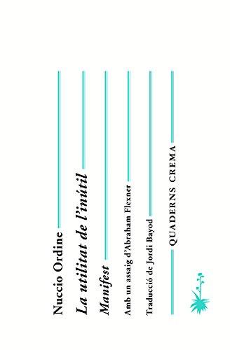 La utilitat de l'inútil: Manifest (Quaderns nº 15) por Nuccio Ordine