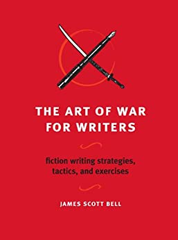 The Art of War for Writers: Fiction Writing Strategies, Tactics, and Exercises di [Bell, James Scott]