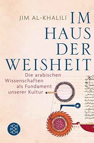 Im Haus der Weisheit: Die arabischen Wissenschaften als Fundament unserer Kultur