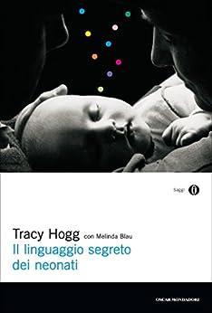 Il linguaggio segreto dei neonati (Oscar saggi Vol. 764) di [Hogg, Tracy]