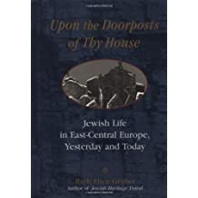 Upon the Doorsteps of Thy House: Jewish Life in East-Central Europe, Yesterday and Today by Ruth Ellen Gruber (30-Aug-1994) Hardcover