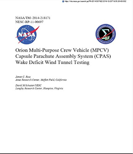 NASA: Orion Multi-Purpose Crew Vehicle (MPCV) Capsule Parachute Assembly System (CPAS) Wake Deficit Wind Tunnel Testing (Space Transportation and Safety) (English Edition)
