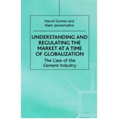 By Herve Dumez ; Alain Jeunemaitre ; H Dumez ; A Jeunemaitre ( Author ) [ Understanding and Regulating the Market at a Time of Globalization: The Case of the Cement Industry (2000) By Mar-2000 Hardcover