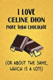 I Love Celine Dion More Than Chocolate (Or About The Same, Which Is A Lot!): Celine Dion Designer Notebook