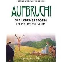 Aufbruch!: Die Lebensreform in Deutschland