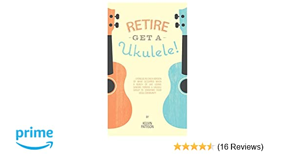 Retire - Get a Ukulele: A tongue-in-cheek version of what