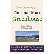 The Zero Energy Thermal Mass Greenhouse / One Hour of Free Video Instruction. (English Edition)