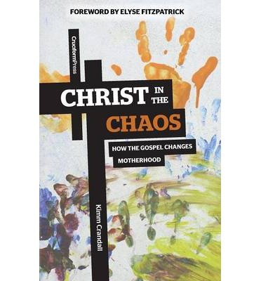 [(Christ in the Chaos: How the Gospel Changes Motherhood)] [Author: Kimm Crandall] published on (September, 2013)