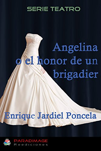 Angelina o el honor de un brigadier: Un drama en 1880 (Teatro)
