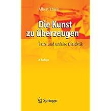 Die Kunst zu überzeugen: Faire und unfaire Dialektik (German Edition)