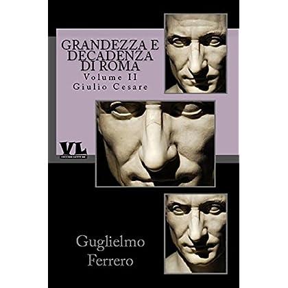 Grandezza E Decadenza Di Roma: Volume Secondo - Giulio Cesare