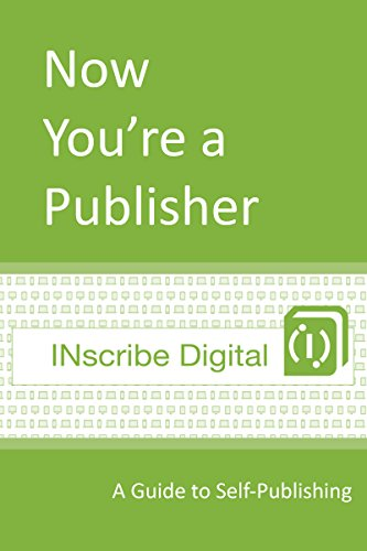 Now You're a Publisher: A Guide to Self-Publishing (INscribe Digital INsights Book 1) (English Edition)