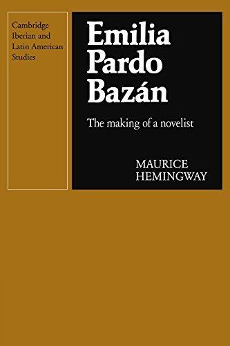 Emilia Pardo Bazan: The Making of a Novelist (Cambridge Iberian and Latin American Studies) by Maurice Hemingway (2009-09-16)