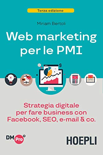 Web marketing per le PMI. Strategia digitale per fare business con Facebook, SEO, email & Co.