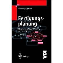 Fertigungsplanung: Planung von Aufbau und Ablauf der Fertigung Grundlagen, Algorithmen und Beispiele (VDI-Buch)