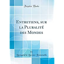 Entretiens, sur la Pluralité des Mondes (Classic Reprint)