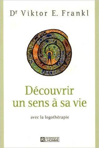 Découvrir un sens à sa vie : Avec la logothérapie de Anna-Maria Stegmaier (Postface),Viktor Frankl,Gordon Allport (Préface) ( 28 décembre 2005 )