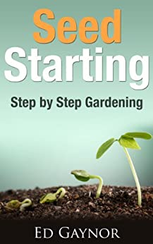 Seed Starting, Starting And Transplanting Seeds, Step By Step Guide (English Edition) par [Gaynor, Ed]