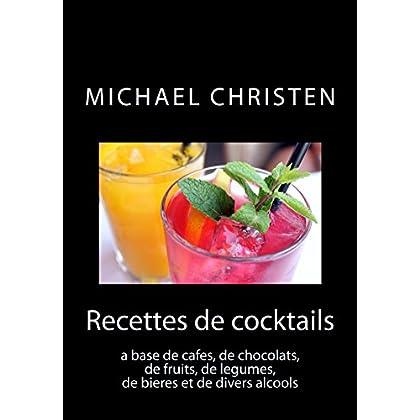 Recettes de cocktails: a base de cafés, de chocolats, de fruits, de légumes, de bières et de divers alcools