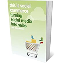 This is Social Commerce: Turning Social Media into Sales by Guy Clapperton (2012-02-20)