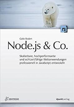 Node.js & Co. (iX Edition): Skalierbare, hochperformante und echtzeitfähige Webanwendungen professionell in JavaScript entwickeln von [Roden, Golo]